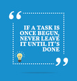 Inspirational motivational quote If a task is once vector image