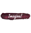 Imagine Banner on a Paint Smear vector image