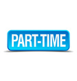 Part time blue 3d realistic square isolated button vector image
