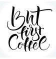 but first coffee inspirational quote vector image