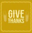 give thanks poster for thanksgiving festival vector image