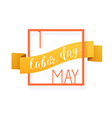 May 1st labor day Holiday decorative frame vector image