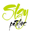 stay positive vector image