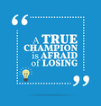 Inspirational motivational quote A true champion vector image
