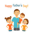 happy fathers day dad with kids vector image