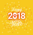 2018 happy new year poster with dog paw sign vector image