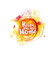 Relax you are home lettering at watercolor vector image