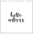 Hello autumn Time of year Calligraphy phrase in vector image