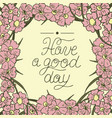 greeting card with lettering have a good day vector image