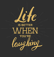 Life is better when youre laughing vector image