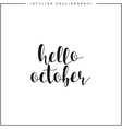 Hello october Time of year Phrase in english vector image