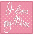 Vintage card I love my Mom vector image
