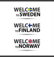 welcome to sweden finland and norway vector image
