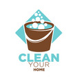 clean your home logo label with bucket isolated on vector image