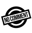 no comment rubber stamp vector image