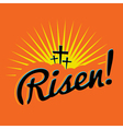 Risen Christian Easter Message vector image vector image