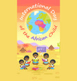 international day of african child colorful poster vector image