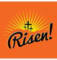 Risen Christian Easter Message vector image