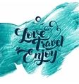 Love Travel Enjoy Calligraphic Stroke Glitter vector image