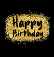 Gold sparkles background happy birthday vector image