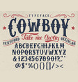 cowboy handcrafted retro textured typeface vector image