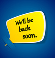 Well back soon yellow paper speech label vector image
