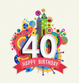Happy birthday 40 year greeting card poster color vector image
