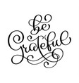be grateful sign motivational and inspirational vector image