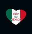 pray for mexico earthquake heart with the flag vector image