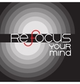 Refocus your mind Inspirational lettering on a vector image