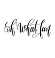 oh what fun - hand lettering inscription text vector image