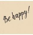 Be happy handwritten lettering vector image vector image