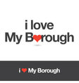 i love my borough vector image