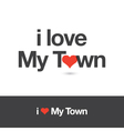 i love my town vector image vector image