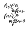 Love has four paws Lettering vector image