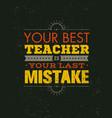 your best teacher is your last mistake creative vector image