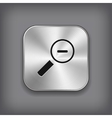 Magnifier icon with minus sign - metal app button vector image