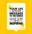 your life is your message to the world make sure vector image