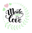 inspirational phrase made with love vector image vector image