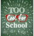 Too Cool for school green blackboard vector image