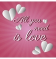 all you need is love card paper hearts vector image
