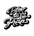 born to be free sticker modern calligraphy hand vector image