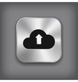 Cloud upload icon - metal app button vector image
