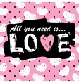 All you need is love vintage print and slogan vector image