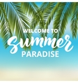 Welcome to summer paradise - hand drawn brush vector image vector image
