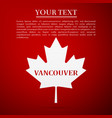 canadian maple leaf with city name vancouver vector image