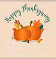 happy thanksgiving autumn pumpkins and leaves vector image