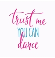 Trust me you can dance quote typography vector image