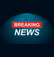 breaking news icon news with world map flat vector image