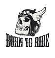 Skull in winged motorcycle helmet Born to ride vector image